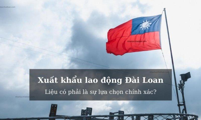 Xuất khẩu lao động Đài Loan - đâu là sự lựa chọn đúng đắn nhất? Chi phí, thủ tục, điều kiện, quy trình, ưu và nhược điểm ra sao? Cùng nhanlucnhatban tìm hiểu thôi nào!